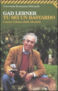 Foto Cover di Tu sei un bastardo. Contro l'abuso delle identità, Libro di Gad Lerner, edito da Feltrinelli