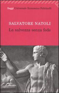 Libro La salvezza senza fede Salvatore Natoli