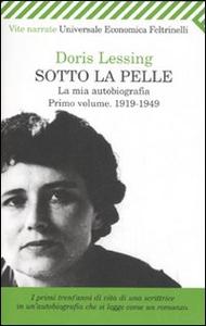 Libro Sotto la pelle. La mia autobiografia. Vol. 1: 1919-1949. Doris Lessing