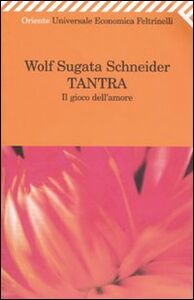 Foto Cover di Tantra. Il gioco dell'amore, Libro di Wolf Sugata Schneider, edito da Feltrinelli