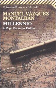 Libro Millennio. Vol. 2: Pepe Carvalho, l'addio. Manuel Vázquez Montalbán