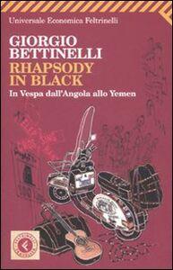 Libro Rhapsody in black. In Vespa dall'Angola allo Yemen Giorgio Bettinelli