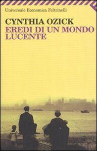 Foto Cover di Eredi di un mondo lucente, Libro di Cynthia Ozick, edito da Feltrinelli