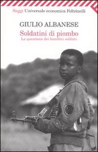 Libro Soldatini di piombo. La questione dei bambini soldato Giulio Albanese