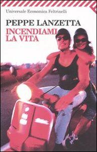 Libro Incendiami la vita Peppe Lanzetta