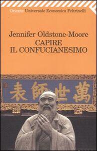 Foto Cover di Capire il confucianesimo, Libro di Jennifer Oldstone-Moore, edito da Feltrinelli