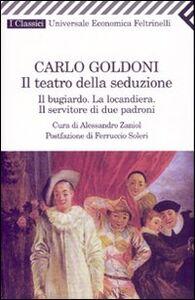 Foto Cover di Il teatro della seduzione. Il bugiardo-La locandiera-Il servitore di due padroni, Libro di Carlo Goldoni, edito da Feltrinelli