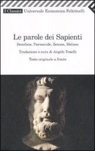 Libro Le parole dei sapienti. Senofane, Parmenide, Zenone, Melisso. Testo greco a fronte