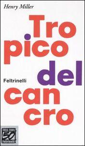 Foto Cover di Tropico del Cancro. Ediz. speciale, Libro di Henry Miller, edito da Feltrinelli
