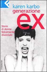 Libro Generazione ex. Storie di donne felicemente divorziate Karen Karbo
