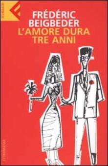 L' amore dura tre anni - Frédéric Beigbeder - copertina