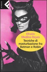 Libro Tecniche di masturbazione fra Batman e Robin Efraim Medina Reyes