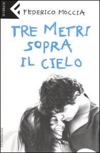 Tre metri sopra il cielo - Federico Moccia - copertina
