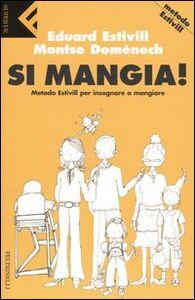 Foto Cover di Si mangia! Metodo Estivill per insegnare a mangiare, Libro di Montse Domènech,Eduard Estivill, edito da Feltrinelli