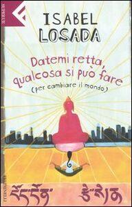 Foto Cover di Datemi retta, qualcosa si può fare (per cambiare il mondo), Libro di Isabel Losada, edito da Feltrinelli