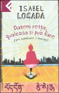 Libro Datemi retta, qualcosa si può fare (per cambiare il mondo) Isabel Losada