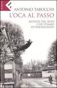 Foto Cover di L' oca al passo. Notizie dal buio che stiamo attraversando, Libro di Antonio Tabucchi, edito da Feltrinelli