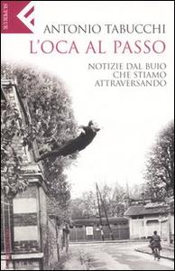 Libro L' oca al passo. Notizie dal buio che stiamo attraversando Antonio Tabucchi