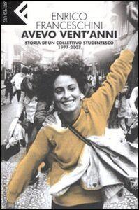 Foto Cover di Avevo vent'anni. Storia di un collettivo studentesco, 1977-2007, Libro di Enrico Franceschini, edito da Feltrinelli