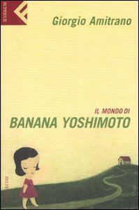 Libro Il mondo di Banana Yoshimoto Giorgio Amitrano