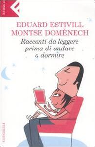 Racconti da leggere prima di andare a dormire. Ediz. illustrata - Eduard Estivill,Montse Domènech - copertina