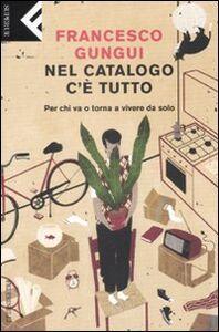Foto Cover di Nel catalogo c'è tutto. Per chi va o torna a vivere da solo, Libro di Francesco Gungui, edito da Feltrinelli