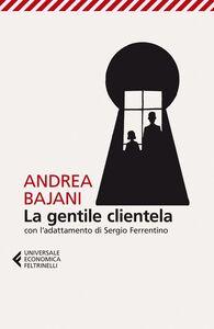 Foto Cover di La gentile clientela, Libro di Andrea Bajani, edito da Feltrinelli