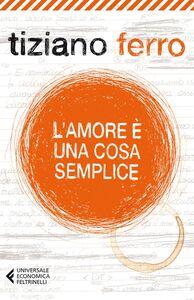 Foto Cover di L' amore è una cosa semplice, Libro di Tiziano Ferro, edito da Feltrinelli