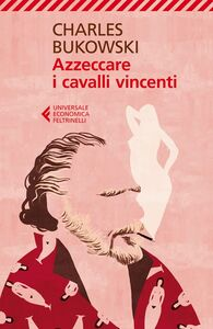 Libro Azzeccare i cavalli vincenti. Ediz. illustrata Charles Bukowski