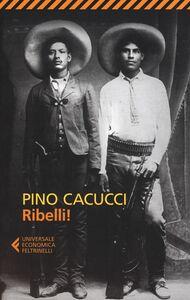 Foto Cover di Ribelli!, Libro di Pino Cacucci, edito da Feltrinelli