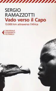 Foto Cover di Vado verso il Capo. 13.000 km attraverso l'Africa, Libro di Sergio Ramazzotti, edito da Feltrinelli