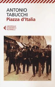 Libro Piazza d'Italia. Favola popolare in tre tempi, un epilogo e un'appendice Antonio Tabucchi