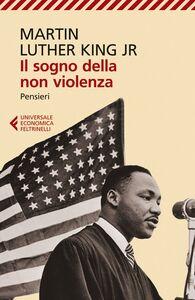 Foto Cover di Il sogno della non violenza. Pensieri, Libro di Martin L. King, edito da Feltrinelli