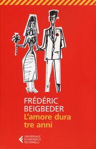 Foto Cover di L' amore dura tre anni, Libro di Frédéric Beigbeder, edito da Feltrinelli