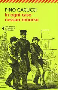 In ogni caso nessun rimorso - Pino Cacucci - copertina