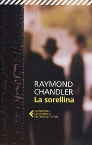 Foto Cover di La sorellina, Libro di Raymond Chandler, edito da Feltrinelli