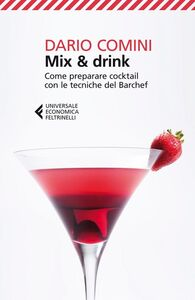 Libro Mix & drink. Come preparare cocktail con le tecniche del barchef Dario Comini