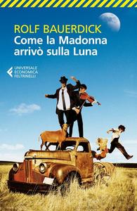 Libro Come la Madonna arrivò sulla luna Rolf Bauerdick
