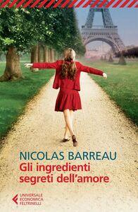 Foto Cover di Gli ingredienti segreti dell'amore, Libro di Nicolas Barreau, edito da Feltrinelli