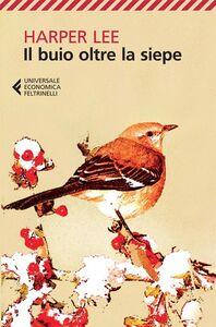 Foto Cover di Il buio oltre la siepe, Libro di Harper Lee, edito da Feltrinelli