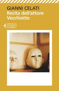 Recita dell'attore Vecchiatto - Gianni Celati - copertina
