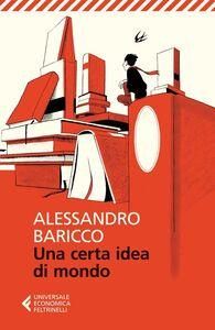 Foto Cover di Una certa idea di mondo, Libro di Alessandro Baricco, edito da Feltrinelli