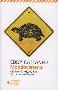 Libro Mondoviaterra. 467 giorni, 108.000 Km. Senza bucare il cielo Eddy Cattaneo
