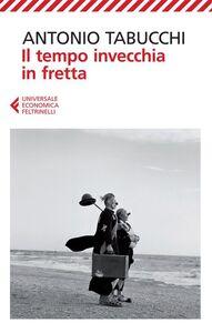 Foto Cover di Il tempo invecchia in fretta, Libro di Antonio Tabucchi, edito da Feltrinelli