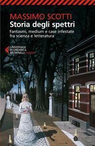 Libro Storia degli spettri. Fantasmi, medium e case infestate fra scienza e letteratura Massimo Scotti