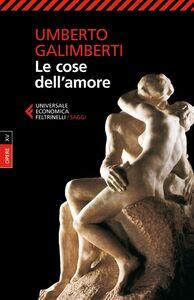 Libro Opere. Vol. 15: Le cose dell'amore. Umberto Galimberti