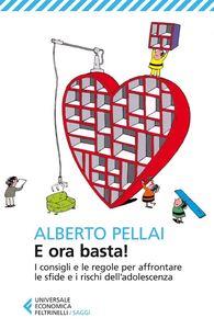 Libro E ora basta! I consigli e le regole per affrontare le sfide e i rischi dell'adolescenza Alberto Pellai