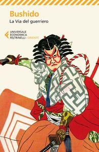 Foto Cover di Bushido. La via del guerriero, Libro di  edito da Feltrinelli