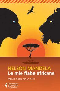 Foto Cover di Le mie fiabe africane, Libro di Nelson Mandela, edito da Feltrinelli