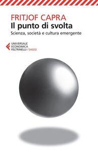 Foto Cover di Il punto di svolta. Scienza, società e cultura emergente, Libro di Fritjof Capra, edito da Feltrinelli